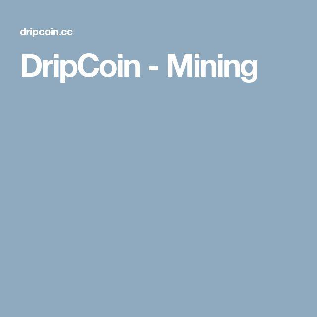 DripCoin - Mining