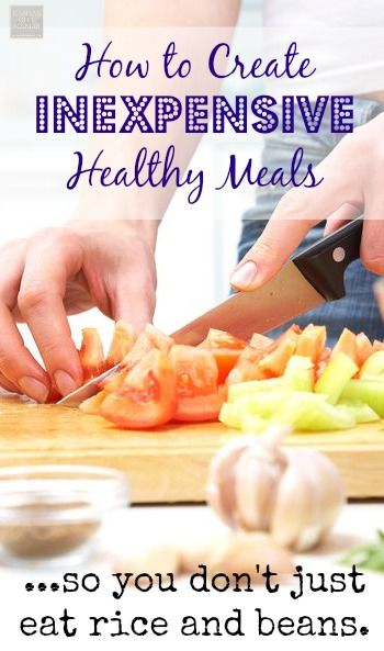 Inexpensive Meals don't have to be boring! Here is How To Create Inexpensive Healthy Meals so you don't just eat rice and beans.