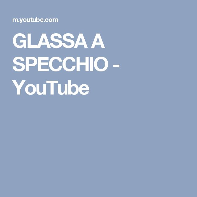 GLASSA A SPECCHIO - YouTube