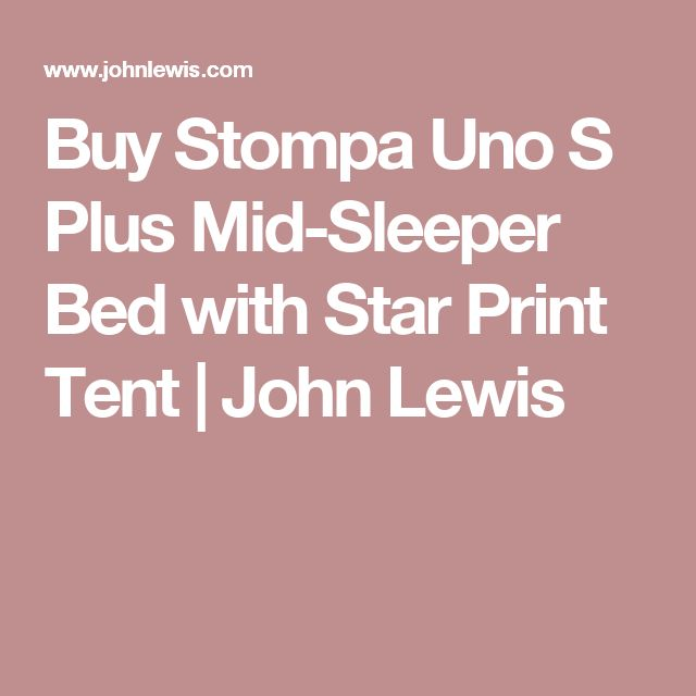 Buy Stompa Uno S Plus Mid-Sleeper Bed with Star Print Tent | John Lewis