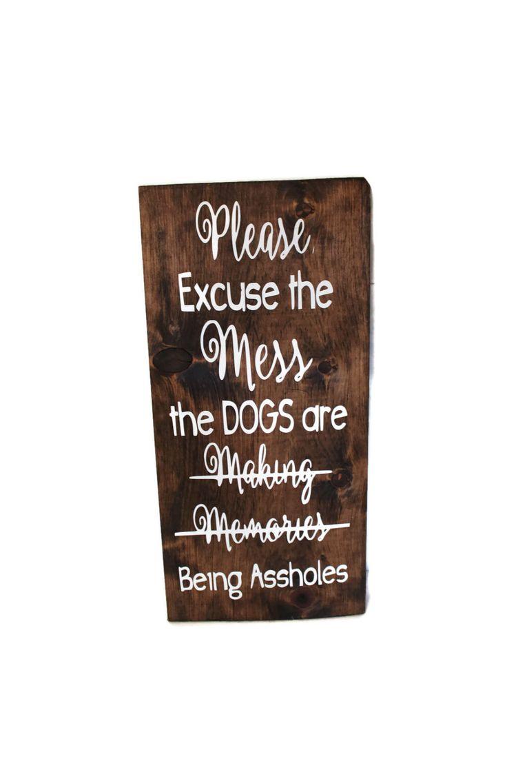 Please Excuse the Mess the DOGS are being assholes, Dog Decor, funny dog sign, gift for dog lover, Wood Sign, Dog Rescuer gift, dog quote by EffiesDesigns on Etsy https://www.etsy.com/listing/451617328/please-excuse-the-mess-the-dogs-are
