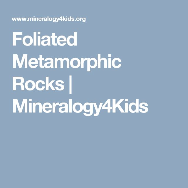 Foliated Metamorphic Rocks | Mineralogy4Kids