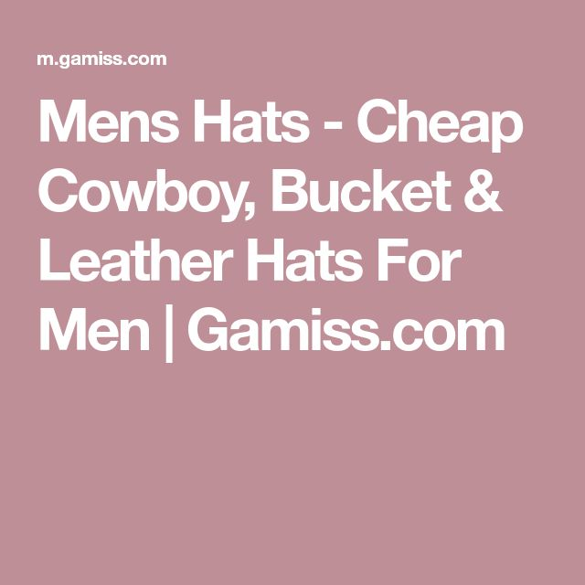 Mens Hats - Cheap Cowboy, Bucket & Leather Hats For Men | Gamiss.com