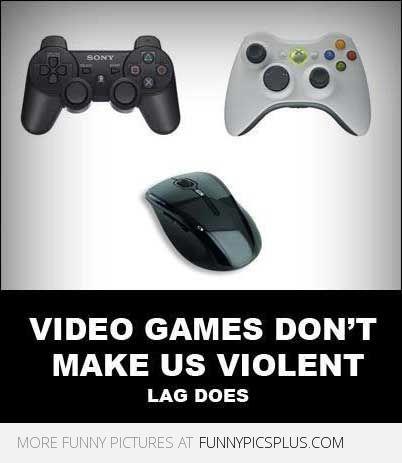 Funny Video Game Memes | Video games don't make us violent lag does