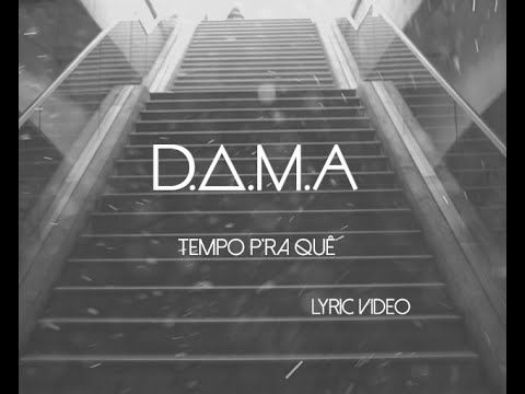 D.A.M.A - Tempo pra Quê ft. Player (Official Lyric Video)