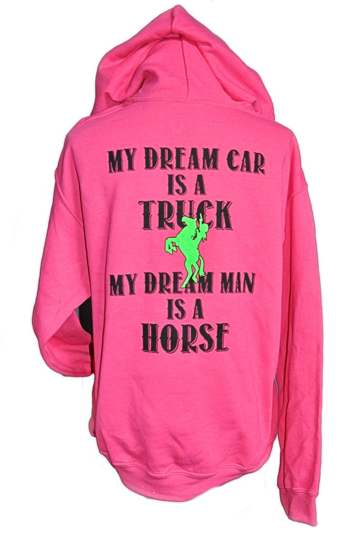 """Dream Man Horse Hoodie is here for you - if you're like me and your dream man is your best horse. :) Featuring """"dream man"""" quote on the back and my Cowgirl Way logo on the front. Made with the finest"""
