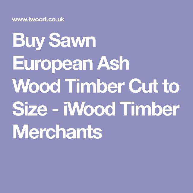 Buy Sawn European Ash Wood Timber Cut to Size - iWood Timber Merchants