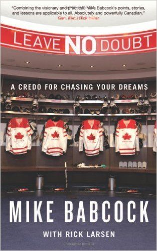Leave No Doubt: A Credo for Chasing Your Dreams: Mike Babcock, Rick Larsen: 9780773544765: Amazon.com: Books