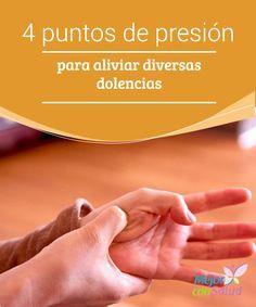 4 puntos de presión para aliviar diversas dolencias  Los puntos de presión son centros de nuestro cuerpo que promueven la relajación y nos ayudan a aliviar algunas dolencias.