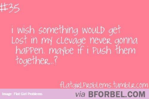 Flat Girl Problems…