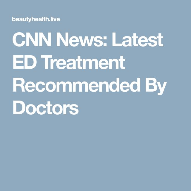 CNN News: Latest ED Treatment Recommended By Doctors
