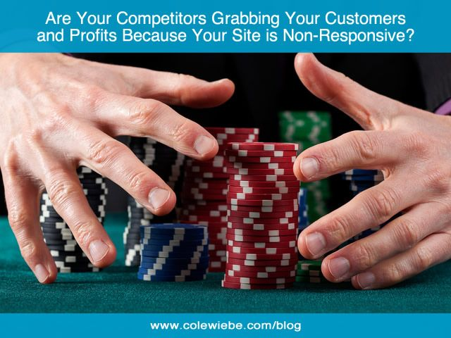 Are Your Competitors Grabbing your Customers and Profits Because Your Site is Non-Responsive? Is an upgrade to fully responsive essential for 2015?