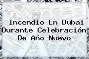 http://tecnoautos.com/wp-content/uploads/imagenes/tendencias/thumbs/incendio-en-dubai-durante-celebracion-de-ano-nuevo.jpg Dubai. Incendio en Dubai durante celebración de año nuevo, Enlaces, Imágenes, Videos y Tweets - http://tecnoautos.com/actualidad/dubai-incendio-en-dubai-durante-celebracion-de-ano-nuevo/