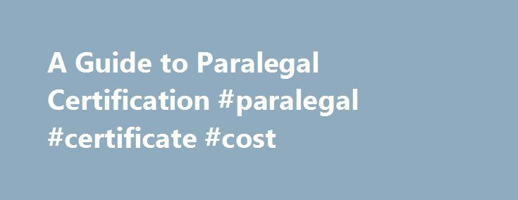 """A Guide to Paralegal Certification #paralegal #certificate #cost http://west-virginia.remmont.com/a-guide-to-paralegal-certification-paralegal-certificate-cost/  # How to Get Certified as a Paralegal Updated May 15, 2017 The American Bar Association defines certification as """"a process by which a non-governmental agency or association grants recognition to an individual who has met certain predetermined qualifications specified by that agency or association."""" Certification usually involves…"""