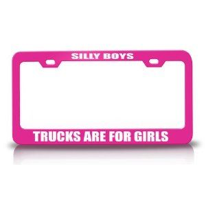 Silly boys Trucks are for girls license plate cover