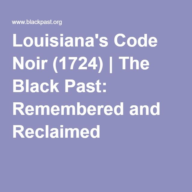 Louisiana's Code Noir (1724) | The Black Past: Remembered and Reclaimed