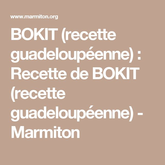 BOKIT (recette guadeloupéenne) : Recette de BOKIT (recette guadeloupéenne) - Marmiton