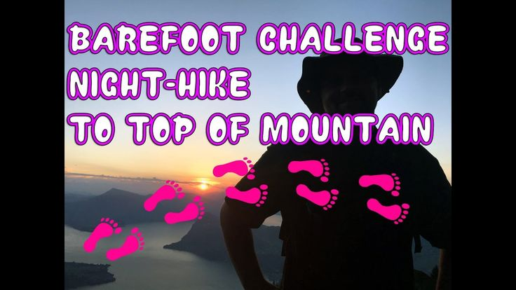 Barefoot Challenge to top of Mountain - Extreme Night Hike to the top of...