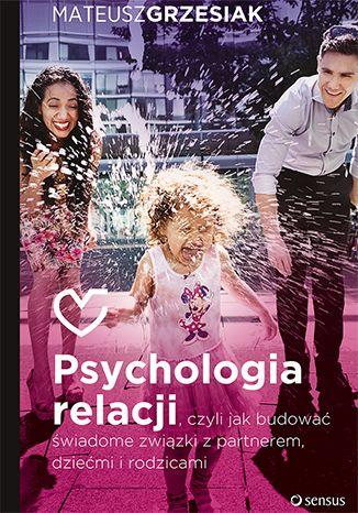 """Książka Mateusza Grzesiaka pt. """"Psychologia relacji, czyli jak budować świadome związki z partnerem, dziećmi i rodzicami"""".  #mateuszgrzesiak #ksiazka #book #psychologia #psychologiarelacji #relacje #zwiazki #komunikacja #onepress #sensus"""