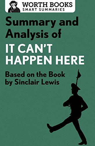 Summary and Analysis of It Can't Happen Here: Based on the Book by Sinclair Lewis (Smart Summaries) by [Worth Books]