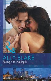 Mills and Boon Modern Romance: Faking It to Making It by Ally Blake