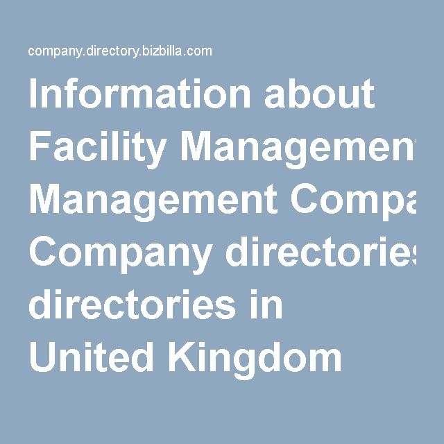 #directories  #business_directories Information about Facility Management Company directories in United Kingdom