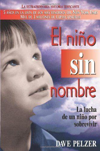 El Niño Sin Nombre: La lucha de un niño por sobrevivir (Spanish Edition) by Dave Pelzer. $9.95. Publisher: HCI Espanol (September 1, 2003). Publication: September 1, 2003