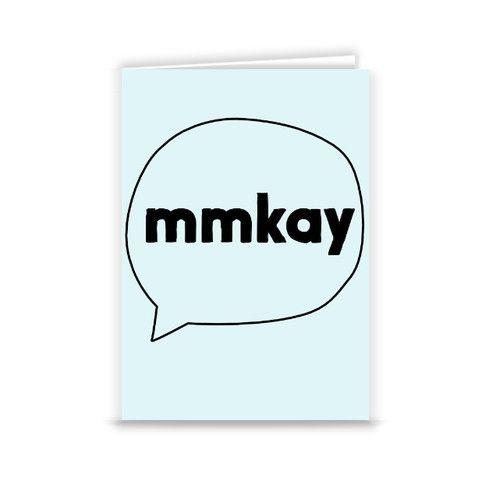 Mmkay Greeting Card by kathrinlegg at zippi.co.uk