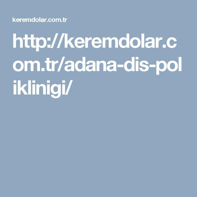 http://keremdolar.com.tr/adana-dis-poliklinigi/