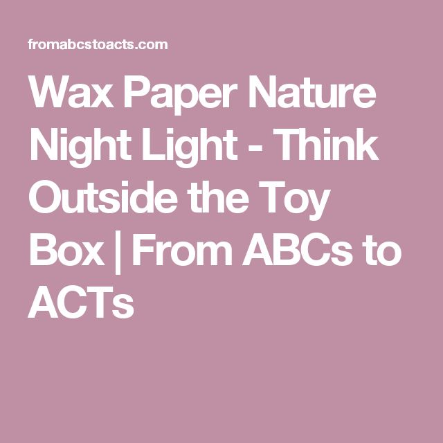 Wax Paper Nature Night Light - Think Outside the Toy Box   From ABCs to ACTs
