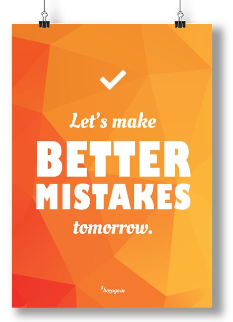 Motivation: Let's do better mistakes tommorow. www.keepgo.in #motivation #poster #mistakes #quote #motivationquotes #keepgoin