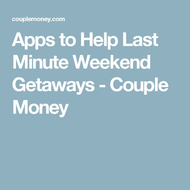 Apps to Help Last Minute Weekend Getaways - Couple Money