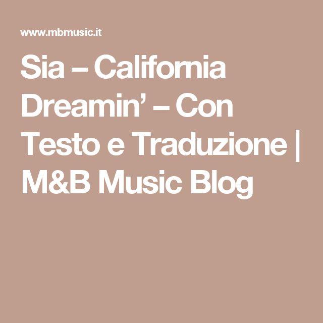 Sia – California Dreamin' – Con Testo e Traduzione   M&B Music Blog