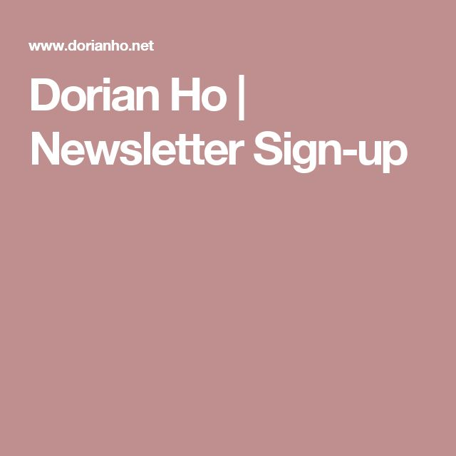 Dorian Ho | Newsletter Sign-up