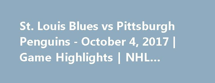 St. Louis Blues vs Pittsburgh Penguins - October 4, 2017   Game Highlights   NHL 2017/18