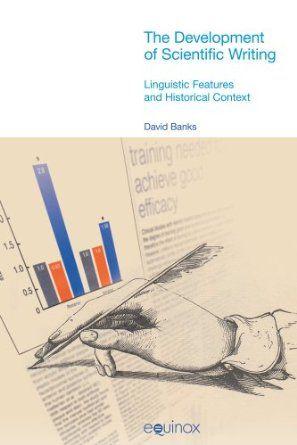 The development of scientific writing : linguistic features and historical context de David Banks. L/Bc 001 BAN dev    http://almena.uva.es/search~S1*spi?/cL%2FBc+001+/cl+bc+001/1%2C55%2C62%2CE/frameset&FF=cl+bc+001+ban+dev&1%2C1%2C