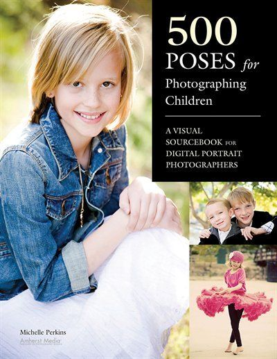 500 Poses For Photographing Children: A Visual Sourcebook For Digital Portrait Photographers