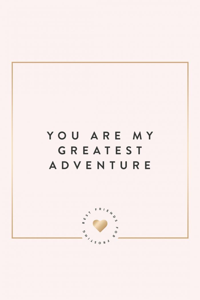 Inspirational And Motivational Quotes You Are My Greatest Adventure