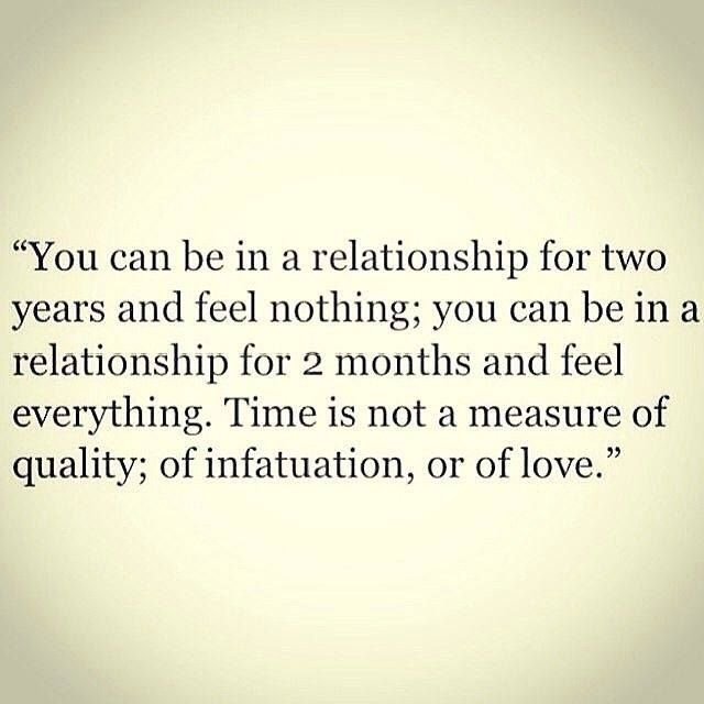 Time is not a measure of quality, infatuation or love.