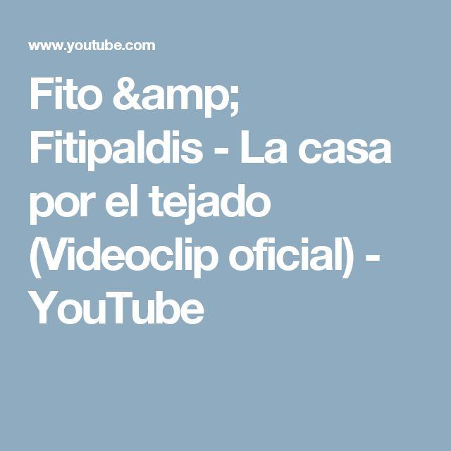 Fito & Fitipaldis - La casa por el tejado (Videoclip oficial) - YouTube