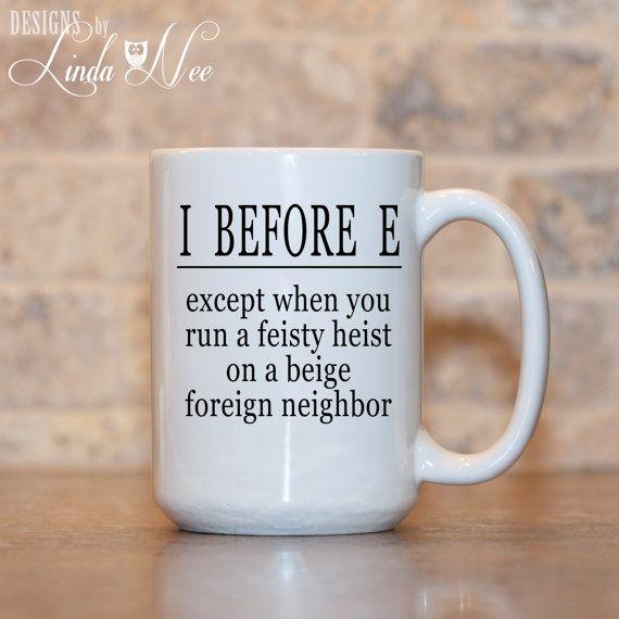 MUG ~ I before E except when you run a feisty heist on a beige foreign neighbor QUOTE ~ Mug ~ Coffee Mug ~ Mugs ~ Tea Mug ~ Funny Quote Mug