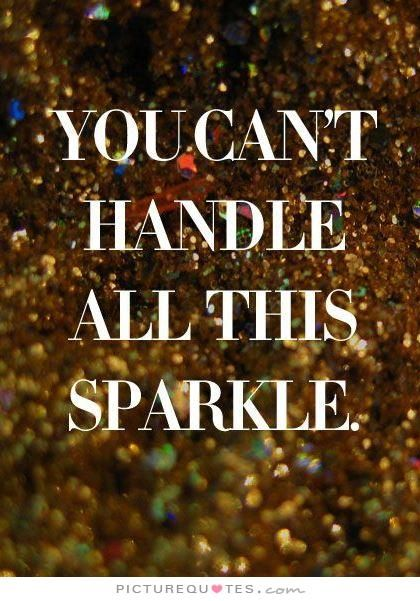 You can't handle all this sparkle. Inspirational quotes on PictureQuotes.com.