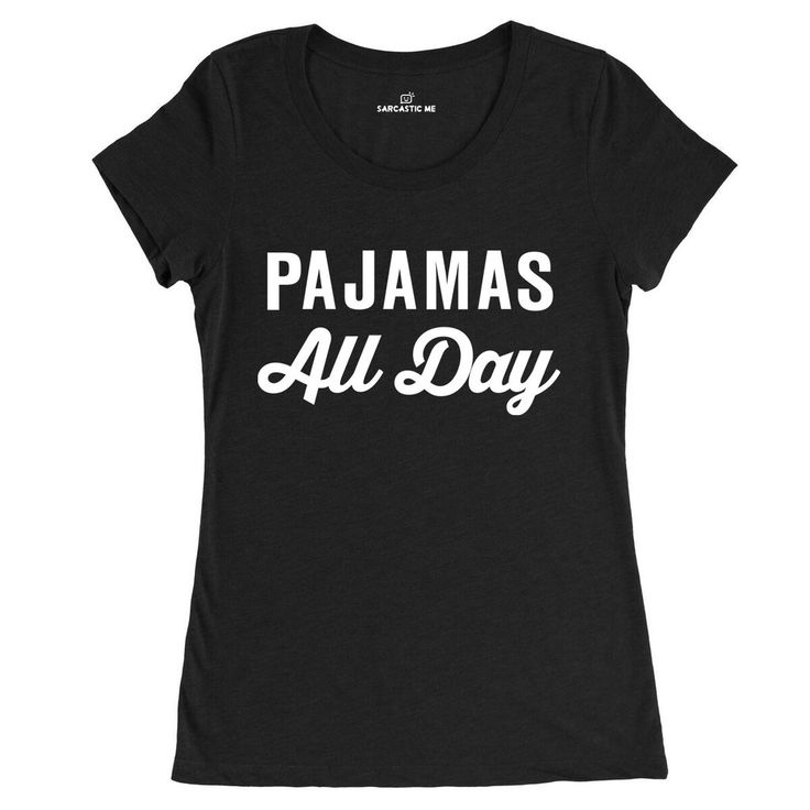 Pajamas All Day Black Women's T-shirt | Sarcastic Me