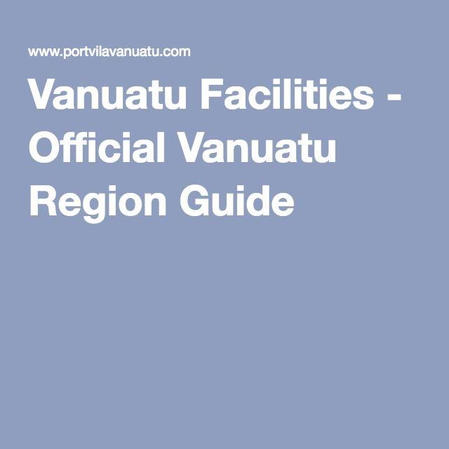 Vanuatu Facilities - Official Vanuatu Region Guide
