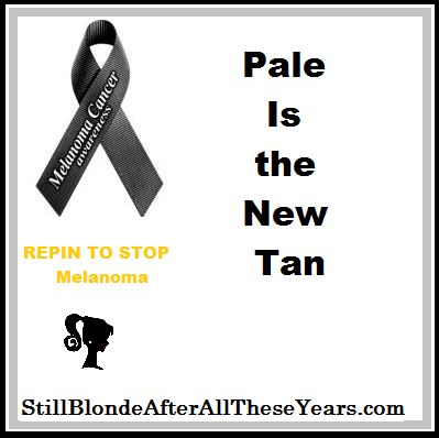 May is Skin Cancer Awareness Month, and this quote that I wholly agree with is via http://stillblondeafteralltheseyears.com/2012/05/skin-cancer-awareness-month/