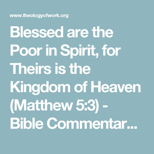 Blessed are the Poor in Spirit, for Theirs is the Kingdom of Heaven (Matthew 5:3) - Bible Commentary - Theology of Work