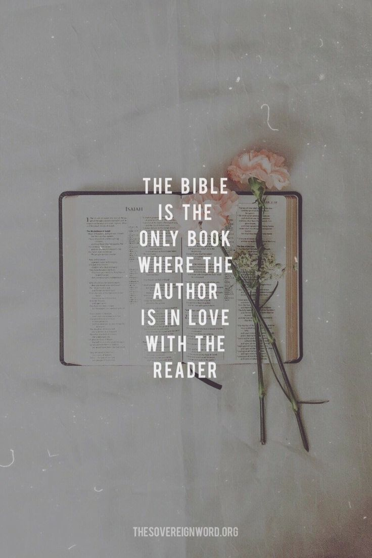 The Bible is the only book where the author is in love with the reader