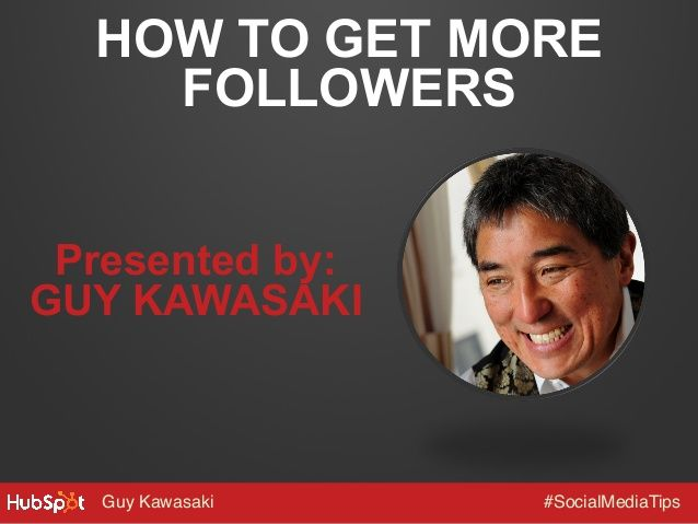 Guy Kawasaki's 10 Tips for Building a Social Media Following by HubSpot via slideshare