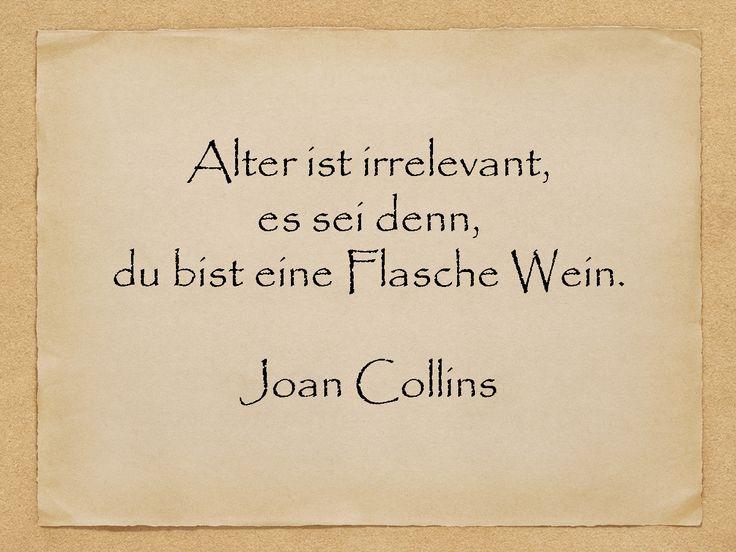 Alter ist irrelevant, es sei denn, du bist eine Flasche Wein.  Joan Collins…