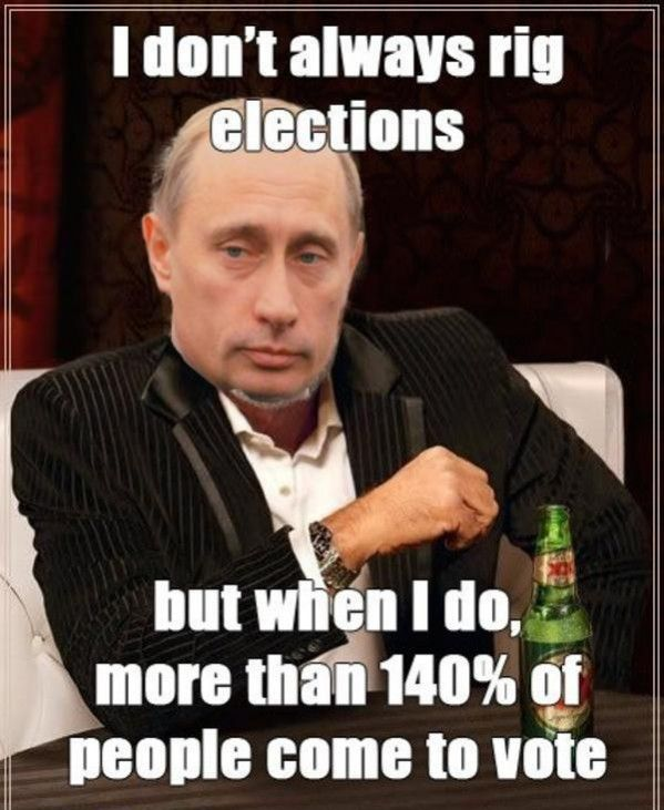 Vladimir Putin Most Interesting Man In The World — I dont always rig elections … but when I do more than 140 percent of the people come to vote